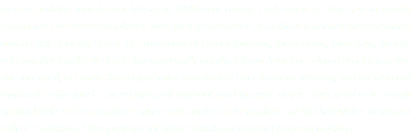 "Ipersan bedding mainly uses fabrics in 100% pure cotton. Each article is subjected to quality control tests to ensure compliance with quality parameters, to achieve longevity and resistance, with no risk of losing shape. The treatment of fabrics (purging, mercerizing, bleaching, dyeing, printing, finishing) reflects the internationally acquired know-how. For colored articles reactive dyes are used, to ensure the original color remains fast after frequent washing, and the material stays soft to the touch. In addition, all material used to make articles that need to be totally unshrinkable, such as mattress covers and borders to be applied, are finished with a treatment called ""sanforizing"" that prevents the fabric shrinking even after frequent washing."